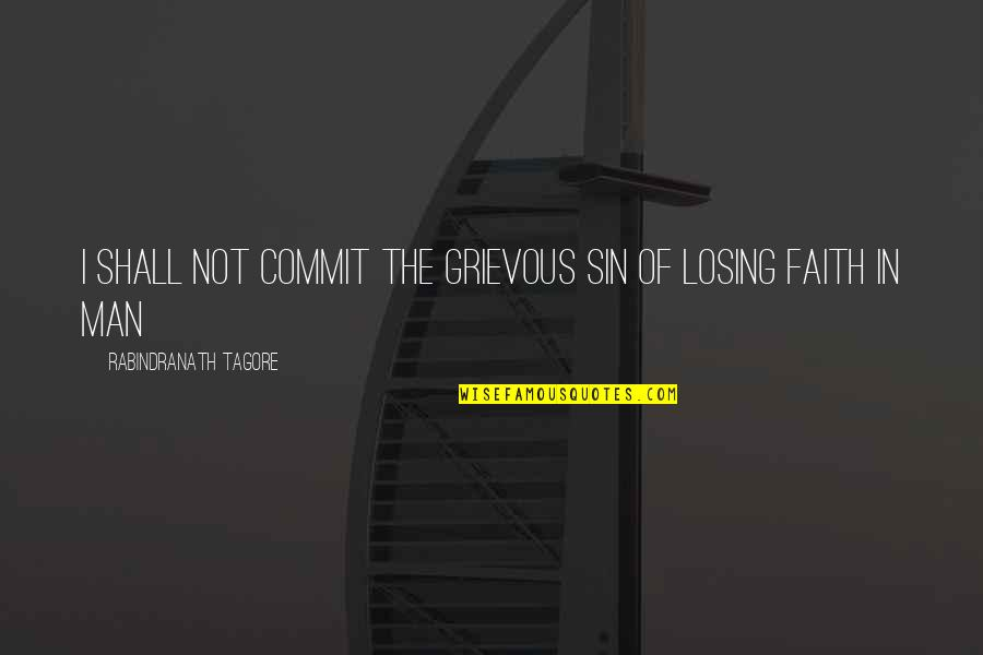 Man Of Quotes By Rabindranath Tagore: I shall not commit the grievous sin of