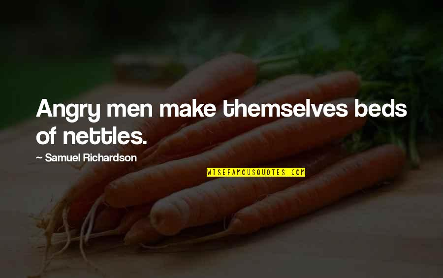Man Of Quotes By Samuel Richardson: Angry men make themselves beds of nettles.