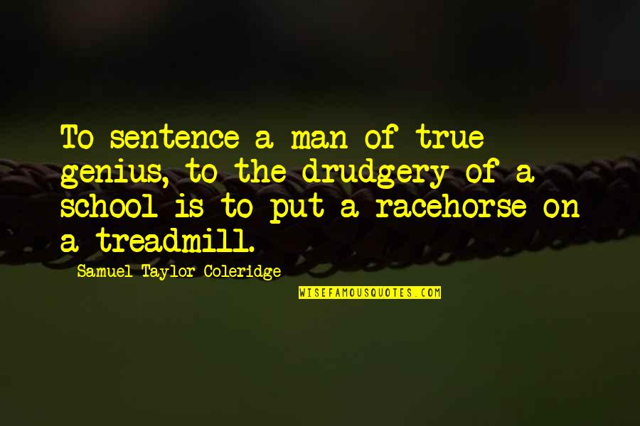 Man Of Quotes By Samuel Taylor Coleridge: To sentence a man of true genius, to