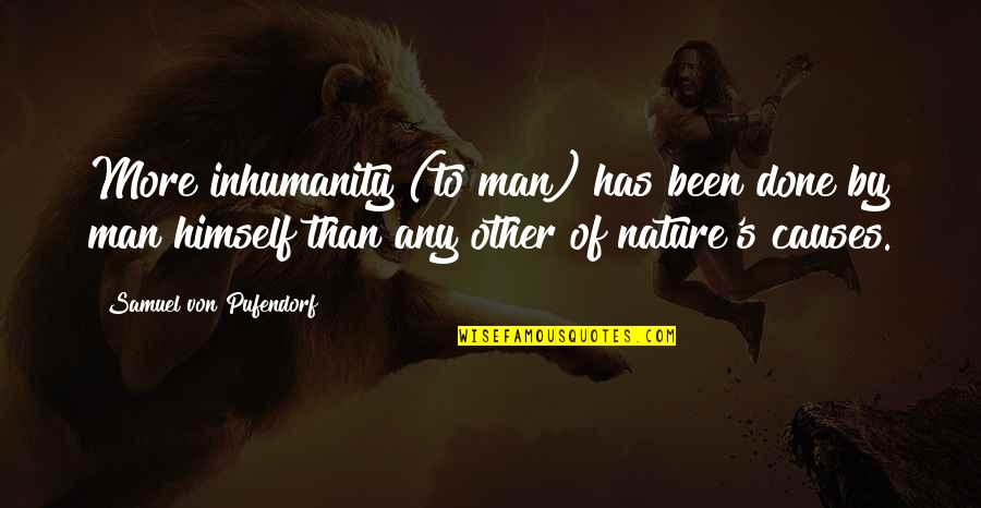 Man Of Quotes By Samuel Von Pufendorf: More inhumanity (to man) has been done by