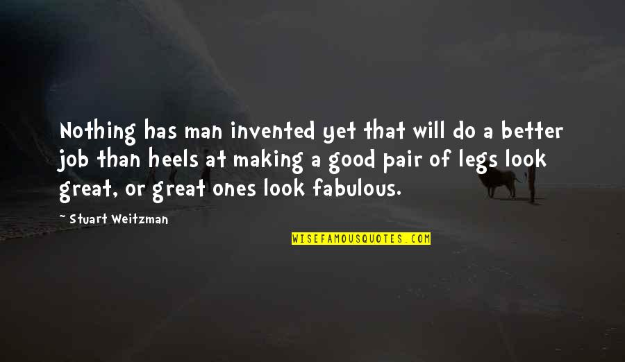 Man Of Quotes By Stuart Weitzman: Nothing has man invented yet that will do