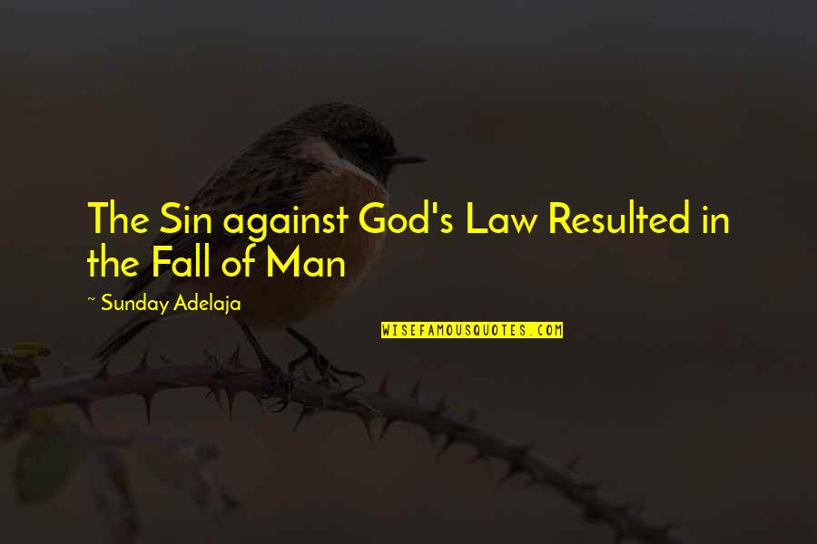 Man Of Quotes By Sunday Adelaja: The Sin against God's Law Resulted in the