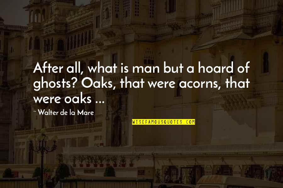 Man Of Quotes By Walter De La Mare: After all, what is man but a hoard
