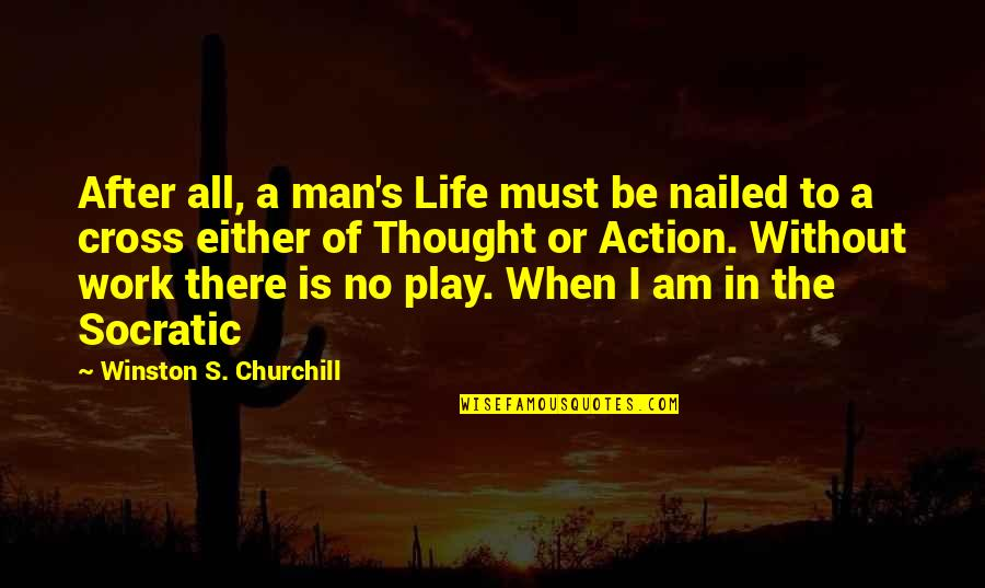 Man Of Quotes By Winston S. Churchill: After all, a man's Life must be nailed