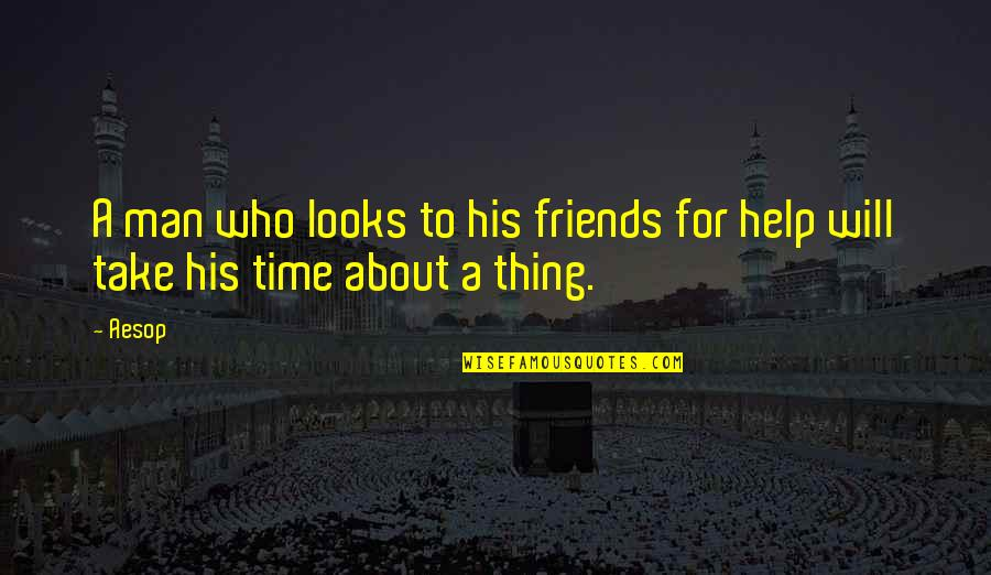 Man Who Quotes By Aesop: A man who looks to his friends for