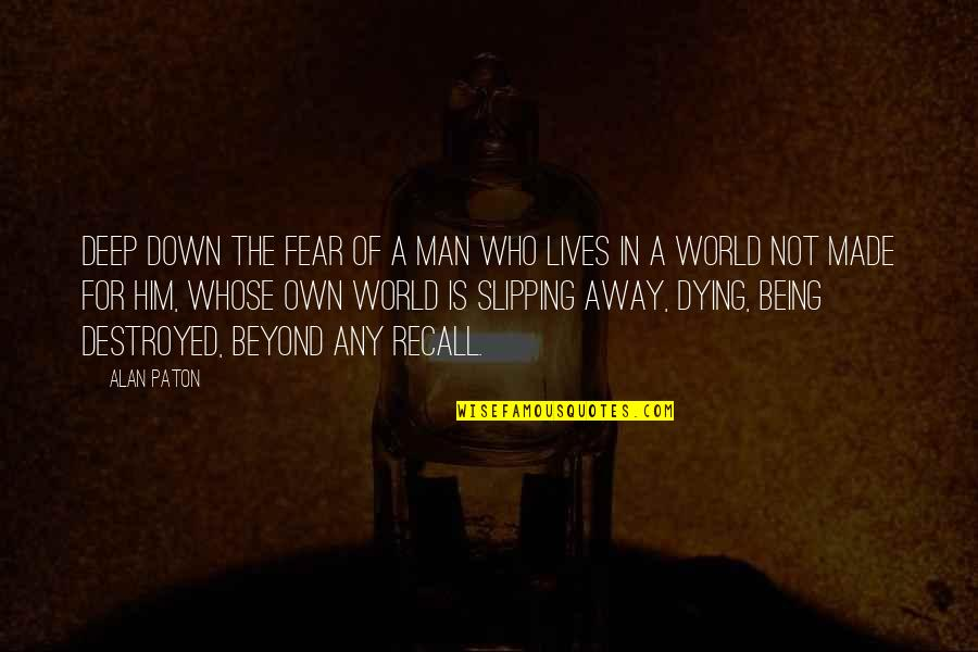 Man Who Quotes By Alan Paton: Deep down the fear of a man who