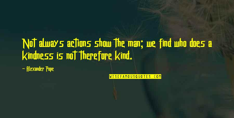 Man Who Quotes By Alexander Pope: Not always actions show the man; we find