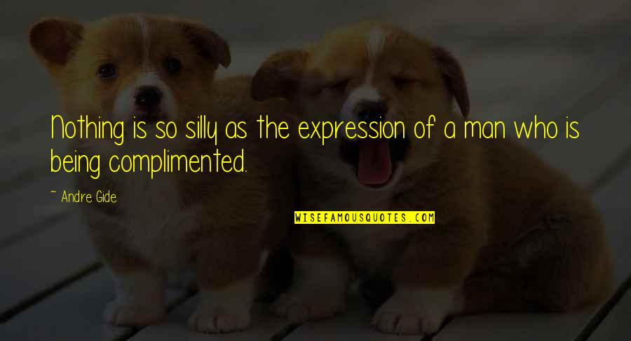 Man Who Quotes By Andre Gide: Nothing is so silly as the expression of