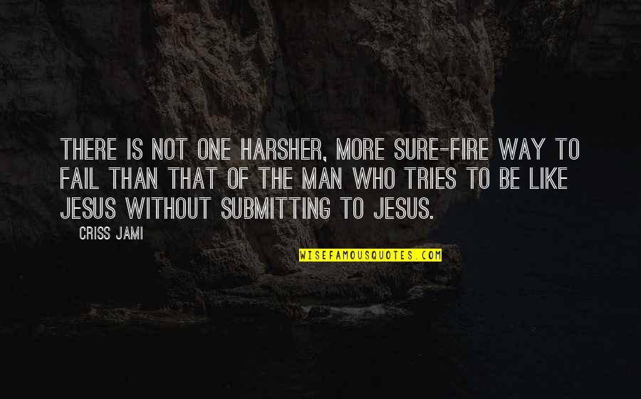 Man Who Quotes By Criss Jami: There is not one harsher, more sure-fire way