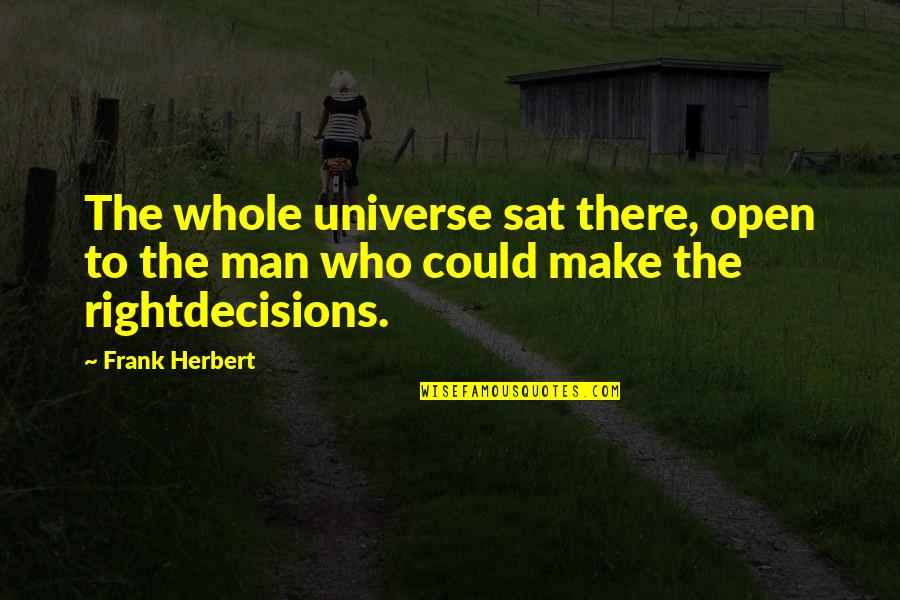 Man Who Quotes By Frank Herbert: The whole universe sat there, open to the