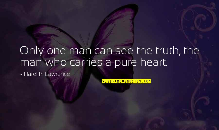 Man Who Quotes By Harel R. Lawrence: Only one man can see the truth, the
