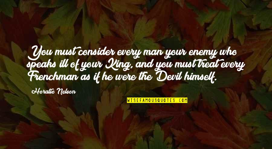 Man Who Quotes By Horatio Nelson: You must consider every man your enemy who