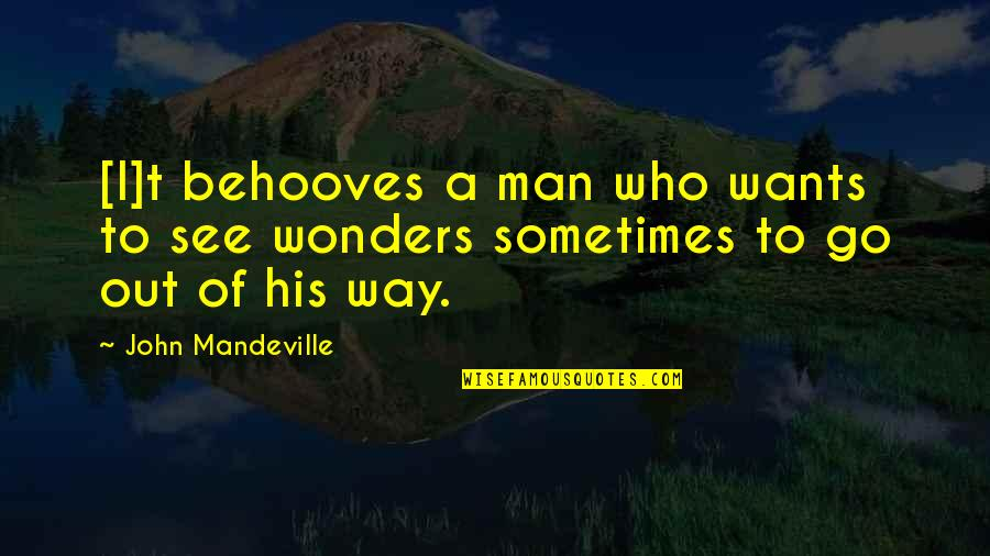 Man Who Quotes By John Mandeville: [I]t behooves a man who wants to see