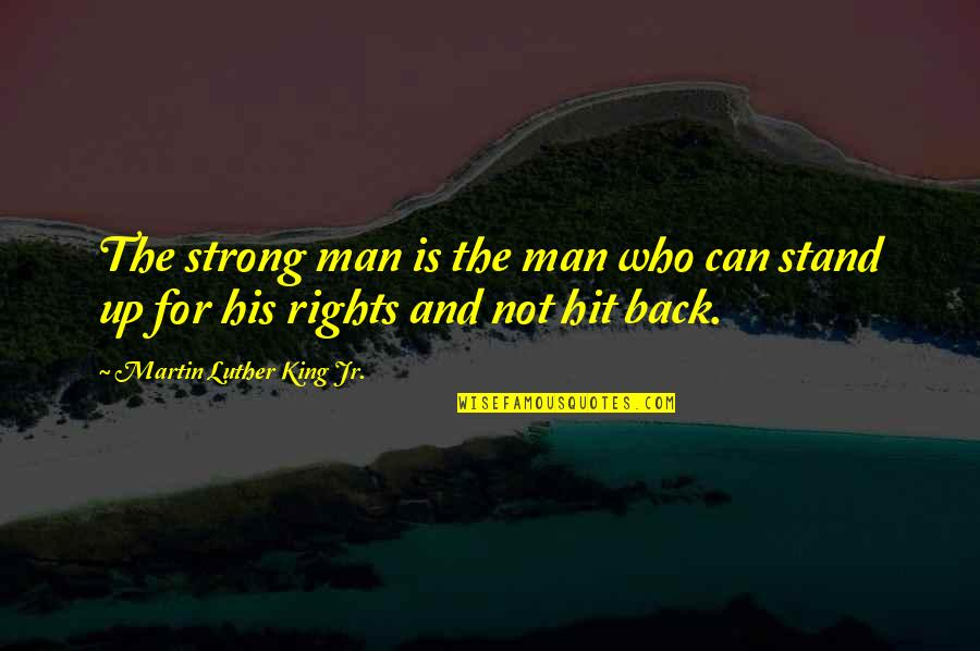 Man Who Quotes By Martin Luther King Jr.: The strong man is the man who can
