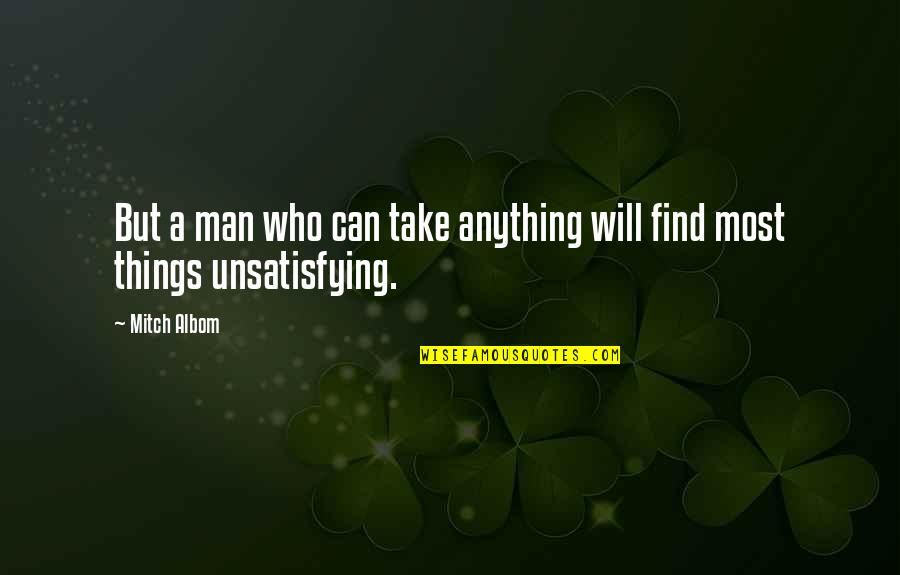 Man Who Quotes By Mitch Albom: But a man who can take anything will