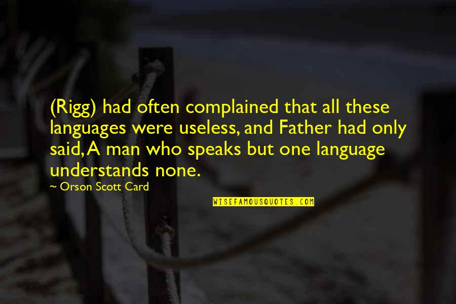 Man Who Quotes By Orson Scott Card: (Rigg) had often complained that all these languages