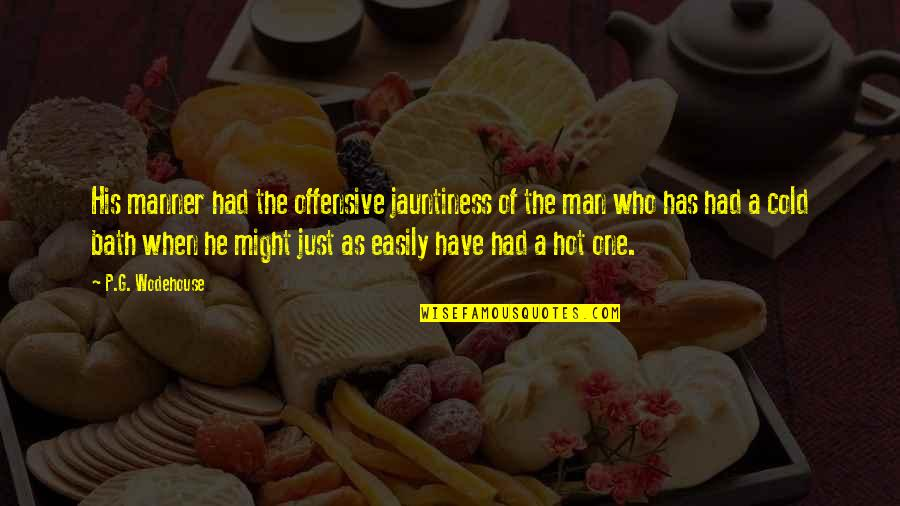 Man Who Quotes By P.G. Wodehouse: His manner had the offensive jauntiness of the