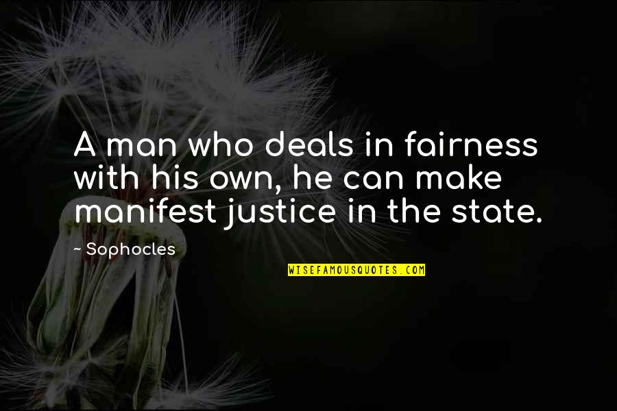 Man Who Quotes By Sophocles: A man who deals in fairness with his