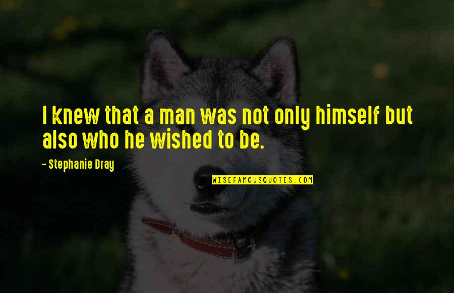 Man Who Quotes By Stephanie Dray: I knew that a man was not only