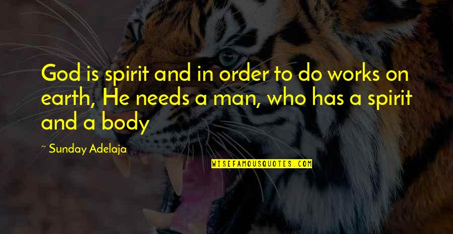 Man Who Quotes By Sunday Adelaja: God is spirit and in order to do
