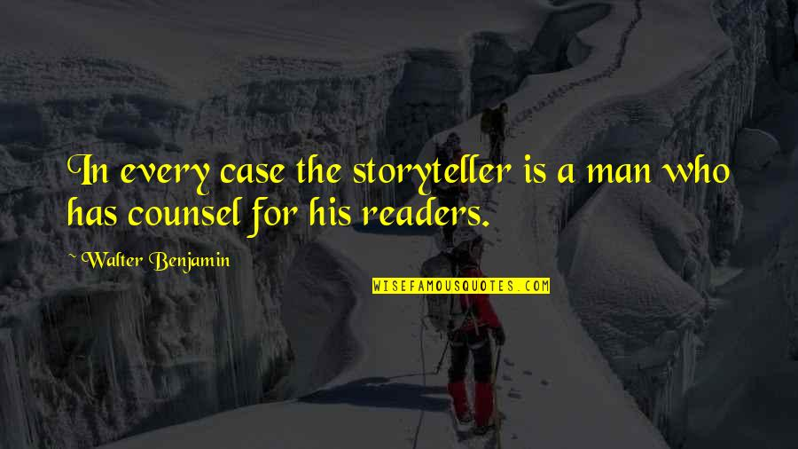 Man Who Quotes By Walter Benjamin: In every case the storyteller is a man