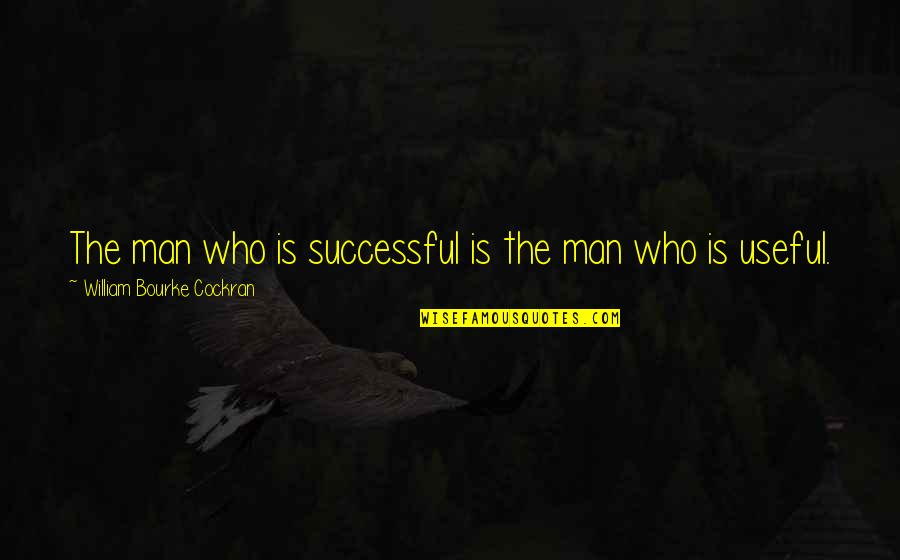 Man Who Quotes By William Bourke Cockran: The man who is successful is the man