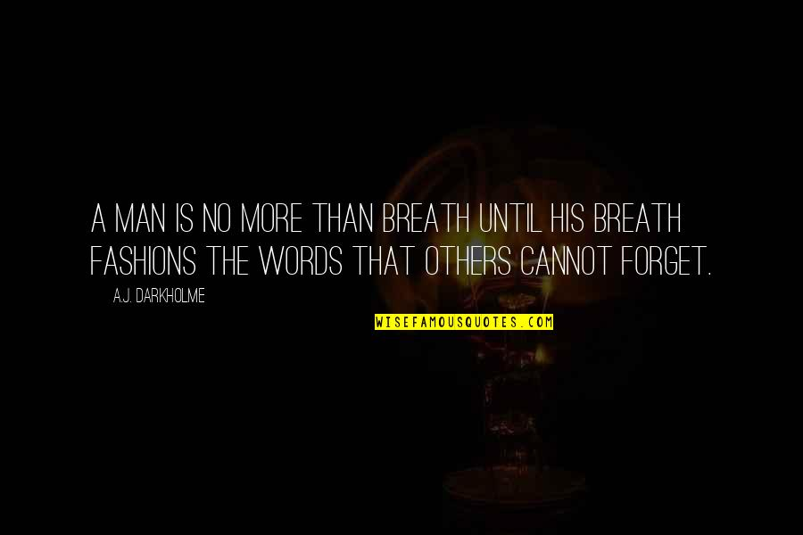 Man Without Words Quotes By A.J. Darkholme: A man is no more than breath until