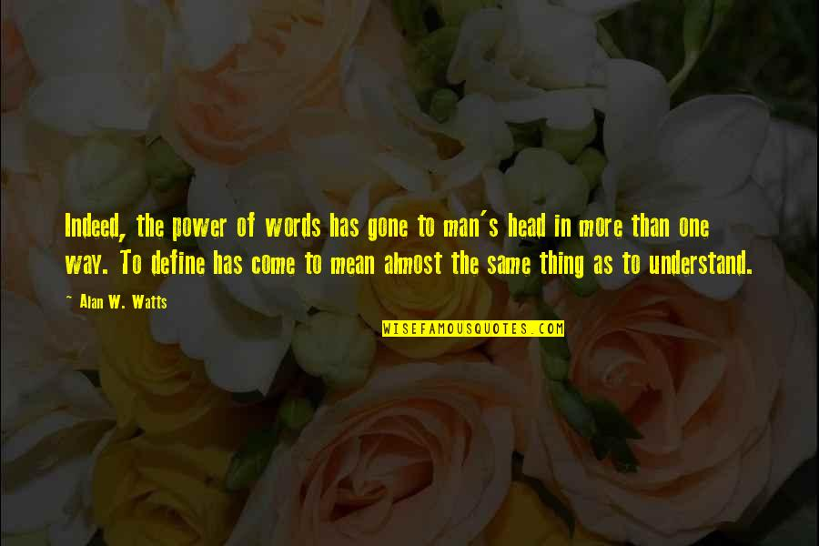 Man Without Words Quotes By Alan W. Watts: Indeed, the power of words has gone to