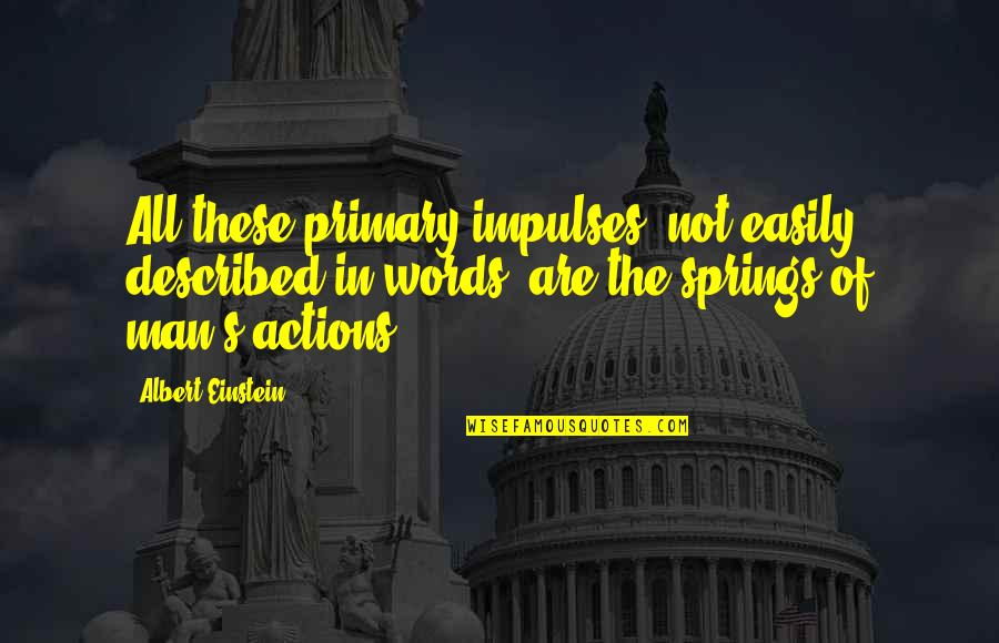 Man Without Words Quotes By Albert Einstein: All these primary impulses, not easily described in