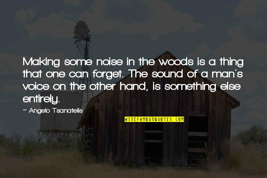 Man Without Words Quotes By Angelo Tsanatelis: Making some noise in the woods is a