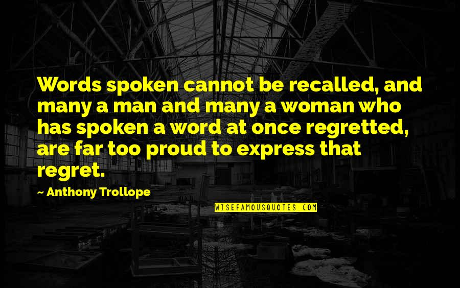 Man Without Words Quotes By Anthony Trollope: Words spoken cannot be recalled, and many a