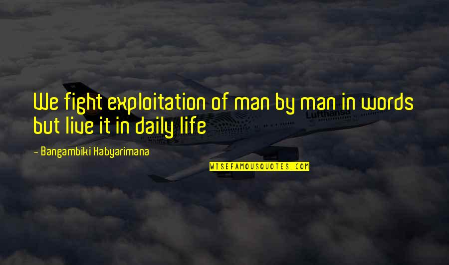 Man Without Words Quotes By Bangambiki Habyarimana: We fight exploitation of man by man in