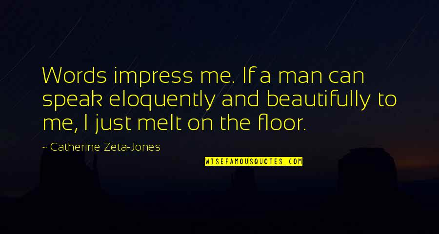 Man Without Words Quotes By Catherine Zeta-Jones: Words impress me. If a man can speak