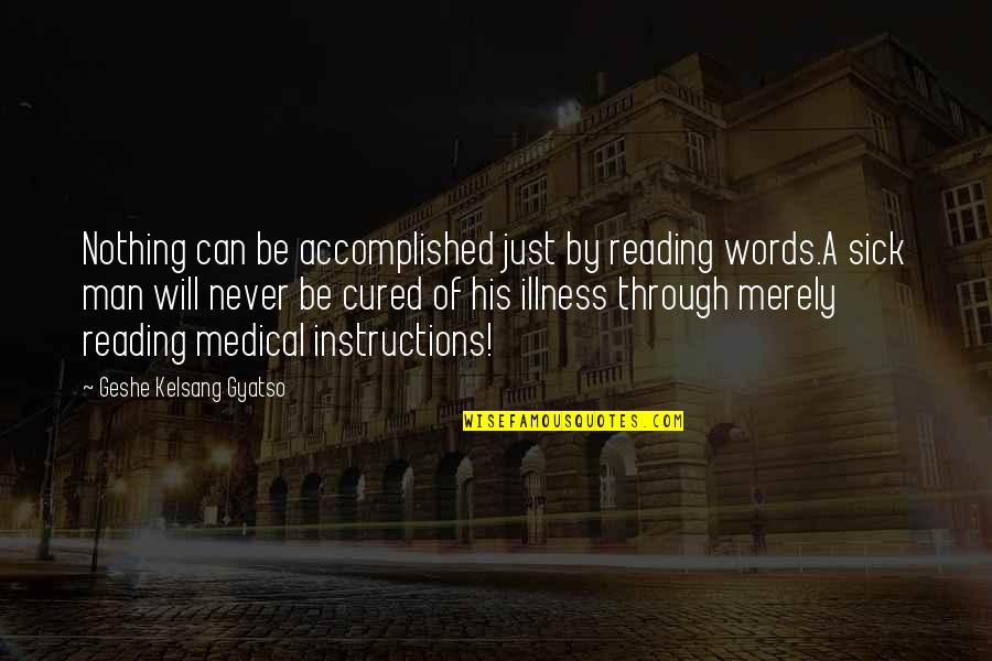 Man Without Words Quotes By Geshe Kelsang Gyatso: Nothing can be accomplished just by reading words.A