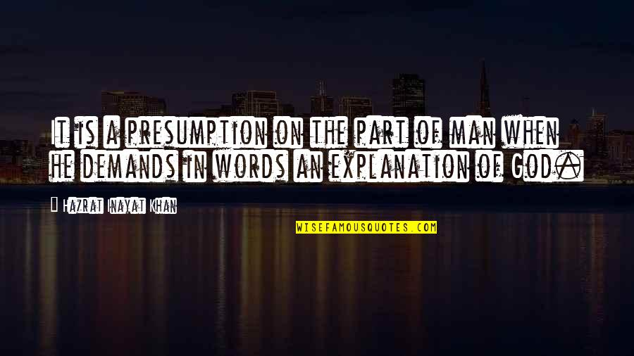 Man Without Words Quotes By Hazrat Inayat Khan: It is a presumption on the part of