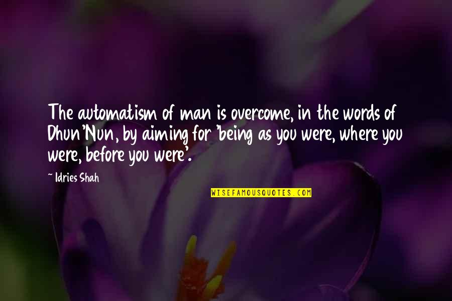 Man Without Words Quotes By Idries Shah: The automatism of man is overcome, in the