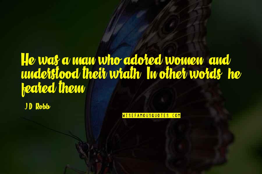Man Without Words Quotes By J.D. Robb: He was a man who adored women, and