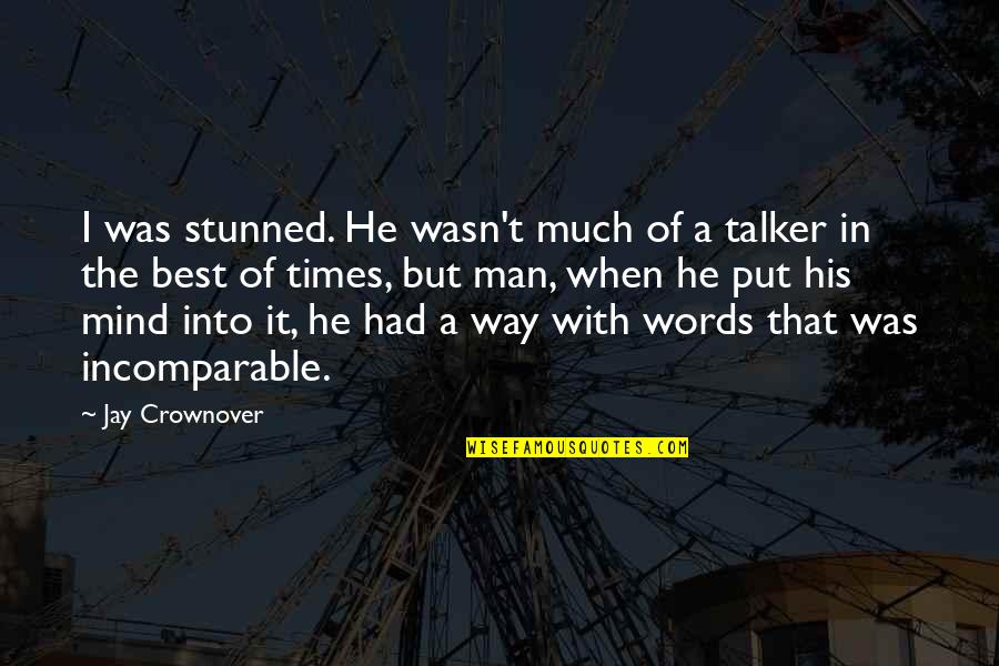 Man Without Words Quotes By Jay Crownover: I was stunned. He wasn't much of a