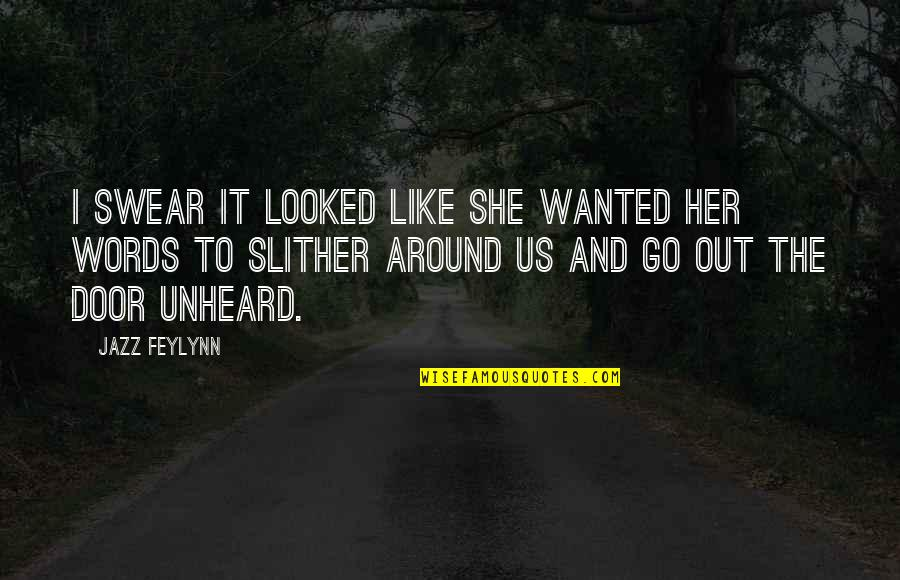 Man Without Words Quotes By Jazz Feylynn: I swear it looked like she wanted her