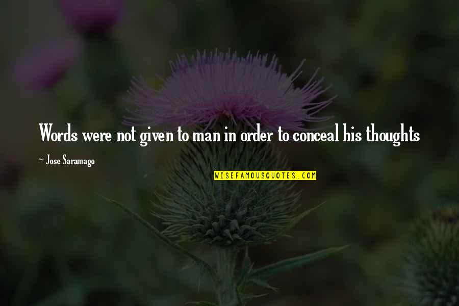 Man Without Words Quotes By Jose Saramago: Words were not given to man in order