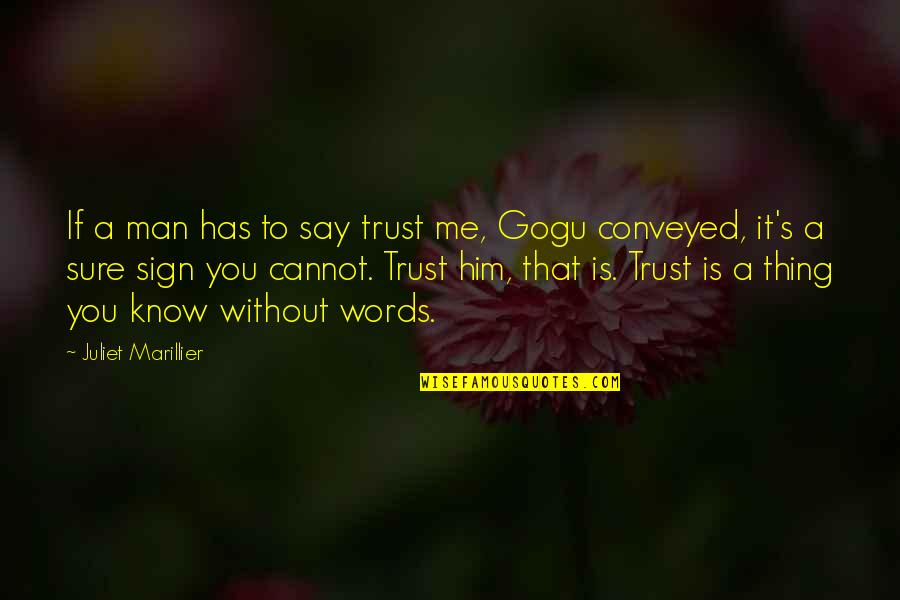 Man Without Words Quotes By Juliet Marillier: If a man has to say trust me,