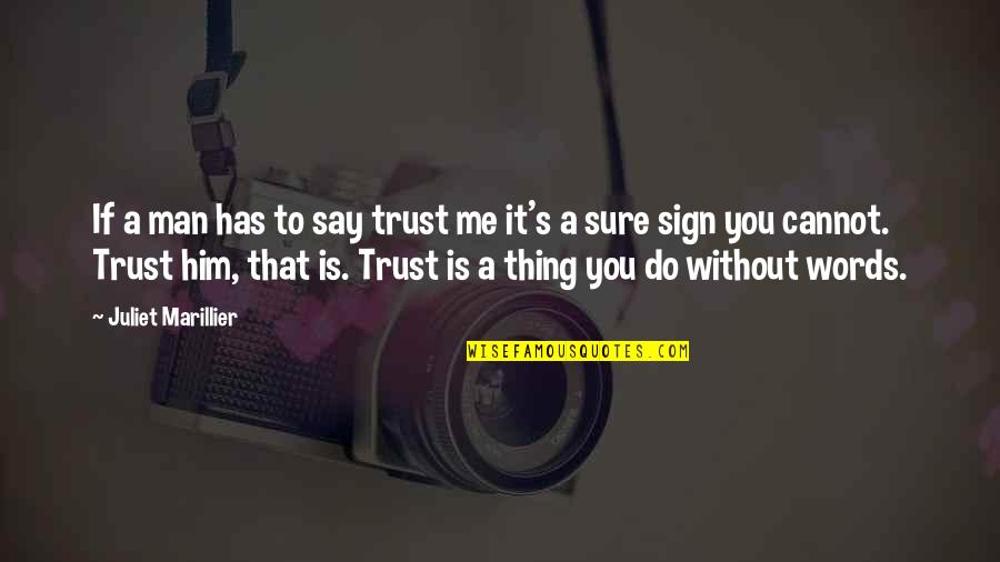 Man Without Words Quotes By Juliet Marillier: If a man has to say trust me