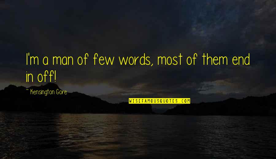 Man Without Words Quotes By Kensington Gore: I'm a man of few words, most of