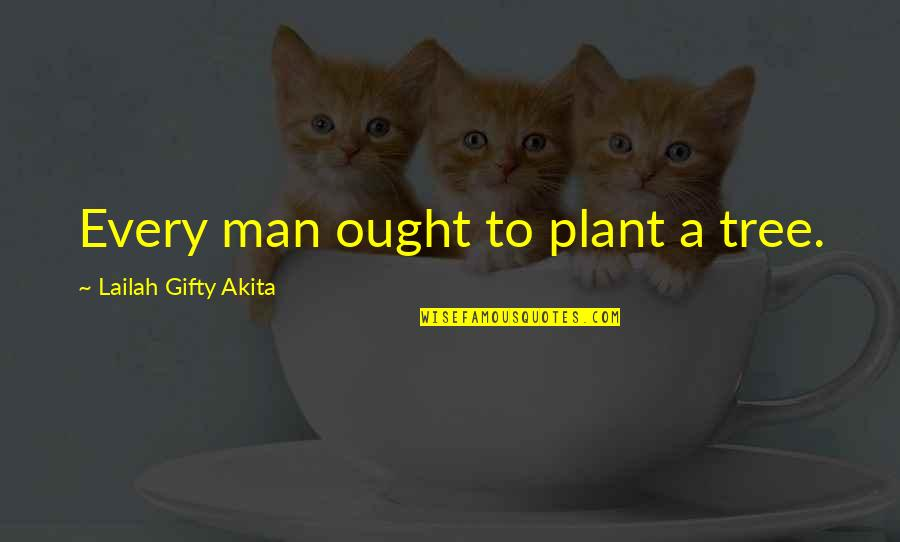 Man Without Words Quotes By Lailah Gifty Akita: Every man ought to plant a tree.