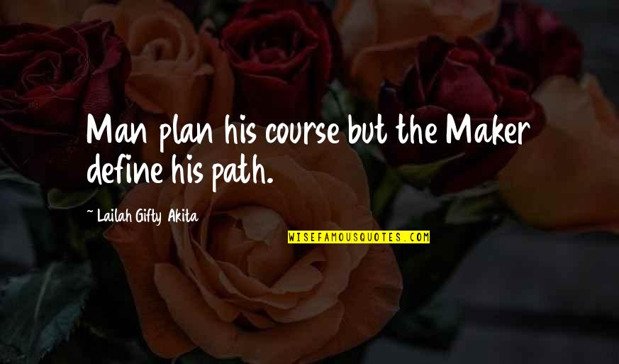 Man Without Words Quotes By Lailah Gifty Akita: Man plan his course but the Maker define