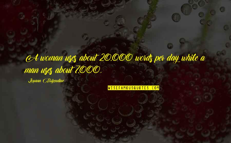 Man Without Words Quotes By Louann Brizendine: A woman uses about 20,000 words per day