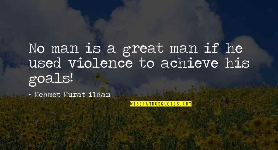 Man Without Words Quotes By Mehmet Murat Ildan: No man is a great man if he