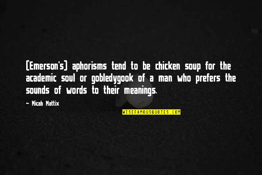 Man Without Words Quotes By Micah Mattix: (Emerson's) aphorisms tend to be chicken soup for
