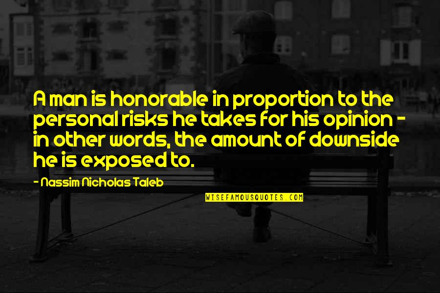 Man Without Words Quotes By Nassim Nicholas Taleb: A man is honorable in proportion to the