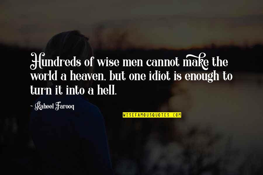 Man Without Words Quotes By Raheel Farooq: Hundreds of wise men cannot make the world